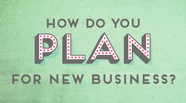 How do you plan for new business?