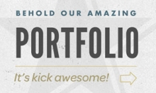 Behold our amazing portfolio. It's kick awesome!