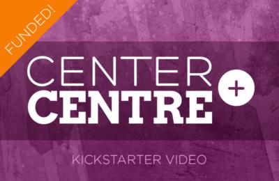Center Centre Kickstarter Video