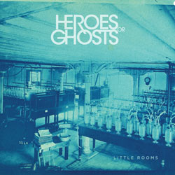 Heroes or Ghosts - Little Rooms