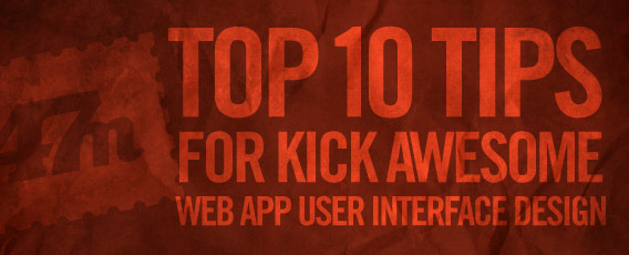 Top 10 Tips for Kick Awesome Web App User Interface Design