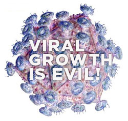 Viral Growth is Evil!